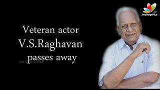Veteran actor V.S.Raghavan passes away   Death, Funeral Video