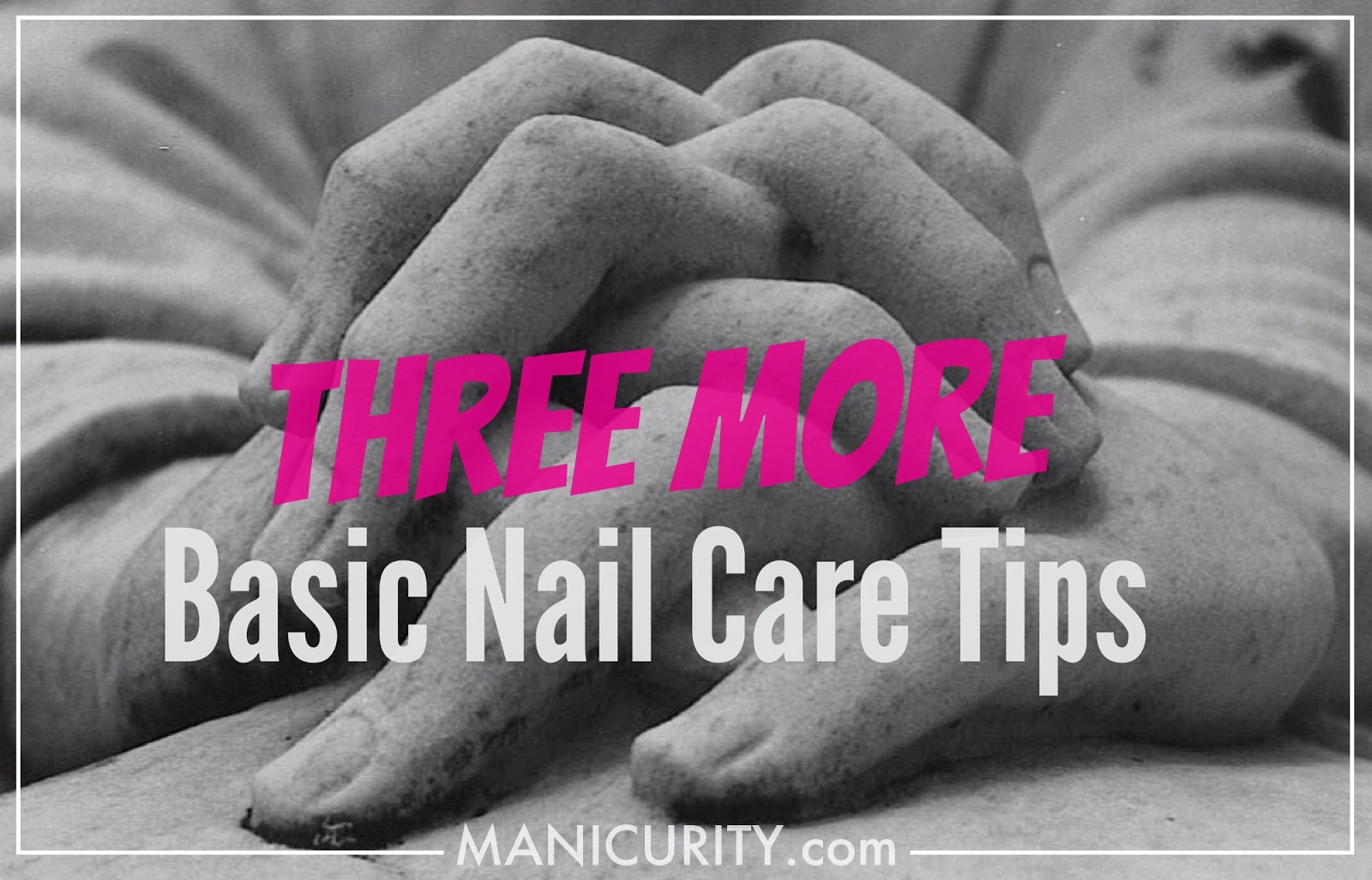 Three More Basic Nail Care Tips: Super Easy Ways to Have Healthier Nails! | Manicurity.com