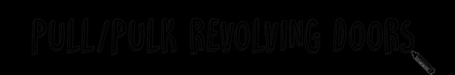 Pull / Pulk Revolving Doors