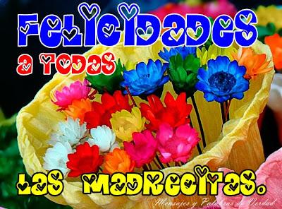 Felicidades a todas las madrecitas