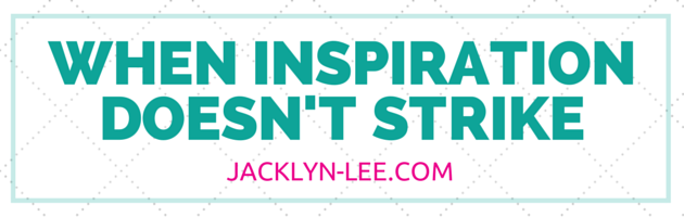 What to do when inspiration doesn't strike