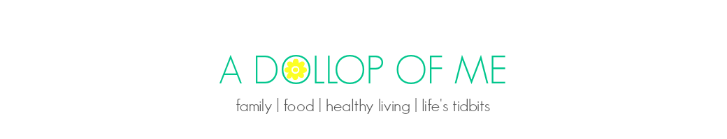 A Dollop Of Me | family, food, healthy living, life's tidbits
