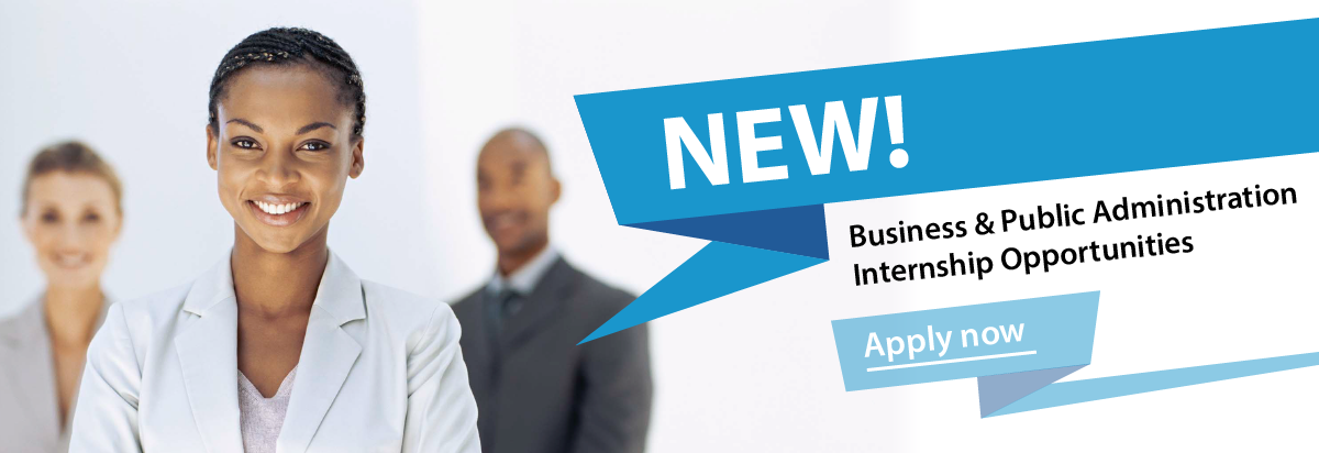 New! Business & Public Administration Internship Opportunities.  Apply Now.