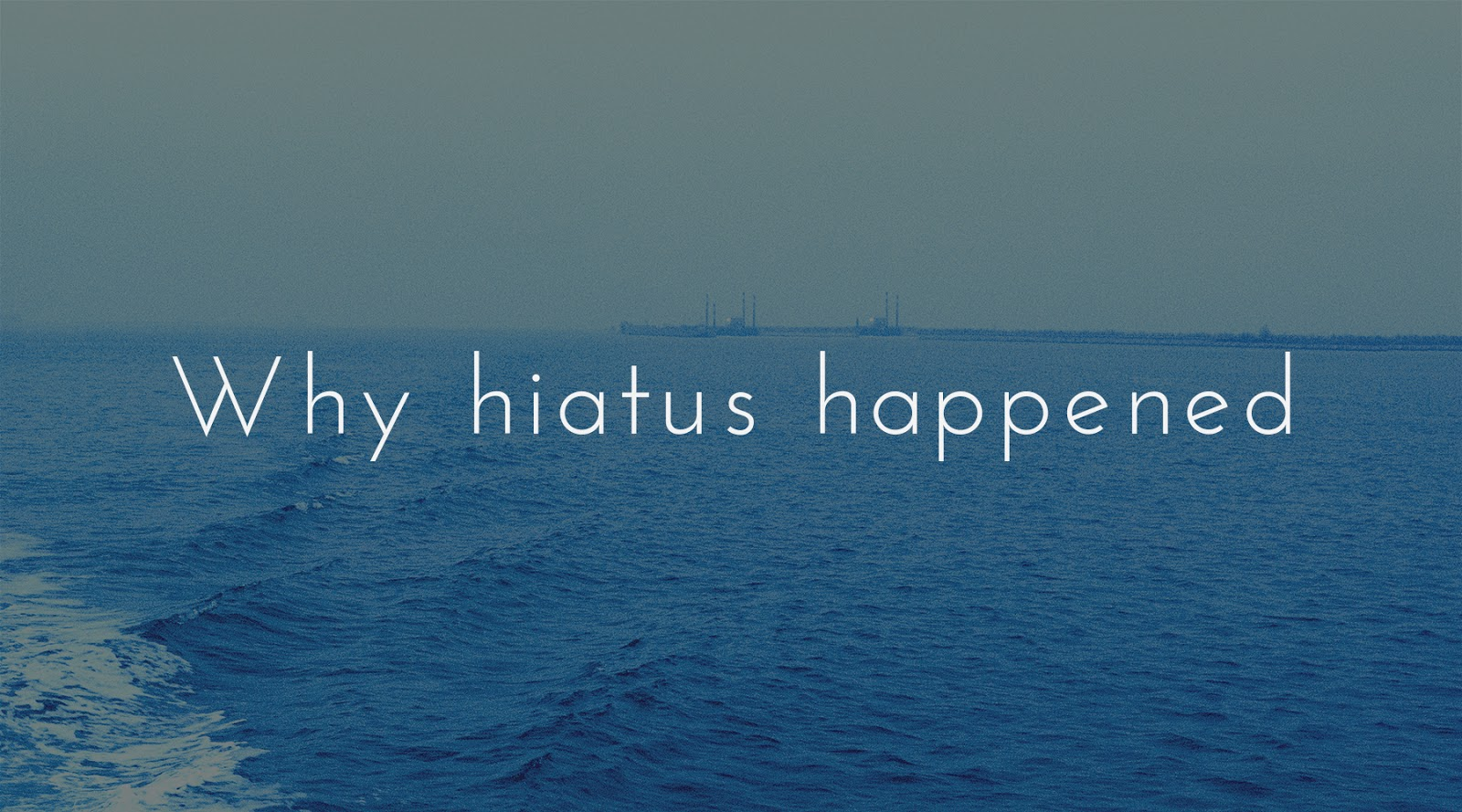 why hiatus happened