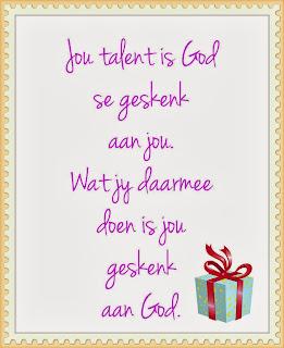 Jou talent is god se geskenk aan jou wat jy daarmee doen is jou