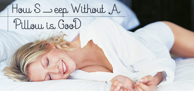 Medical Advantages Of Sleeping Without A Pillow About Sleep