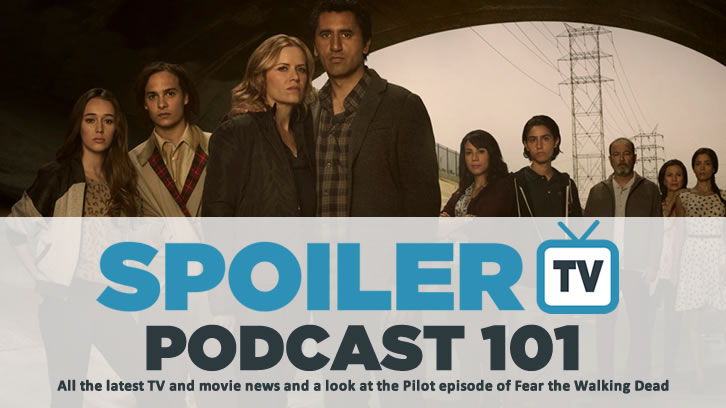 STV Podcast 101 - Fear the Walking Dead Pilot and latest news