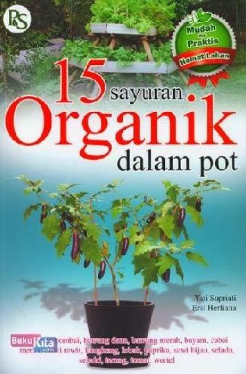 http://www.bukukita.com/Hobi-dan-Usaha/Perkebunan-Pertanian-Perikanan/121889-15-Sayuran-Organik-dalam-Pot.html