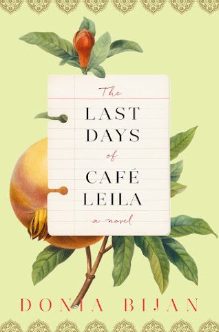 The Last Days of Café Leila: A Novel by Donia Bijan