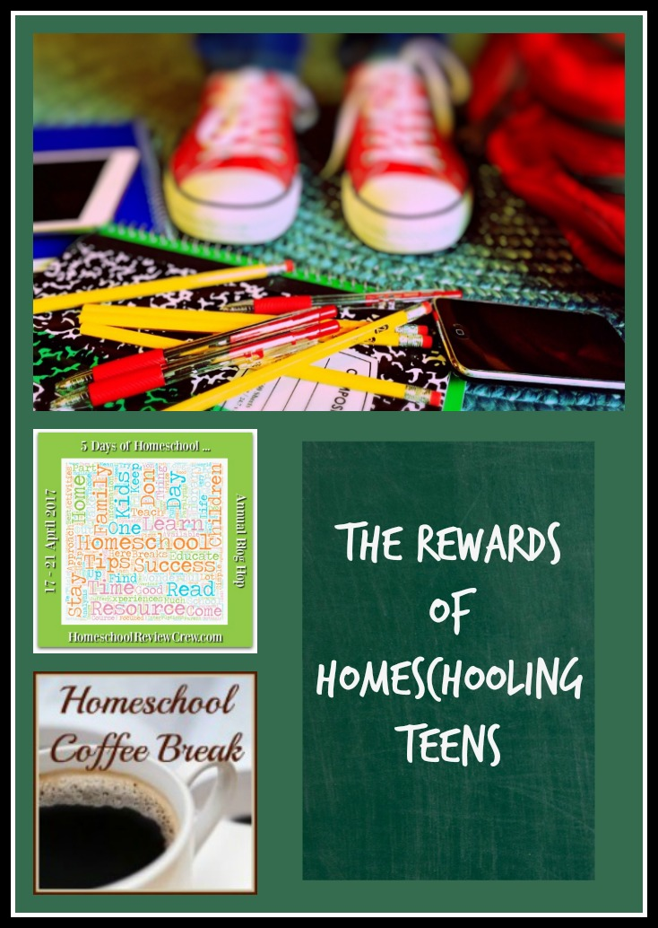 5 Days of the Rewards of Homeschooling Teens (Spring 2017)