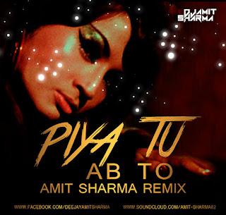Piya-Tu-Ab-Toh-Amit-Sharma-Remix-indiandjremix