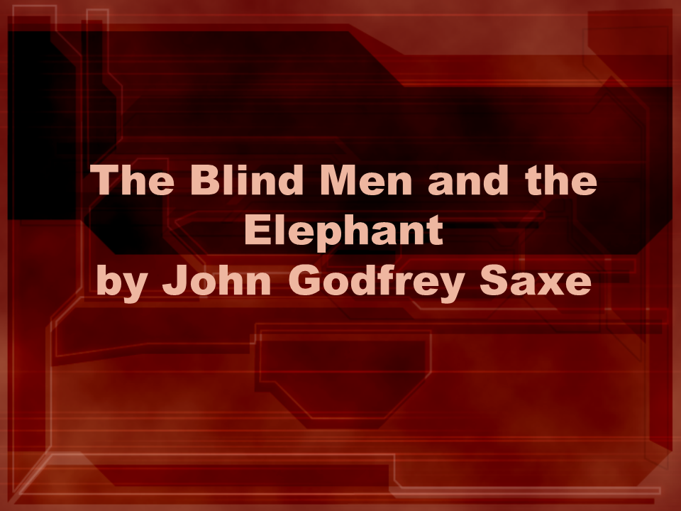 psychology blind man and the elephant What flow feels like from the inside: part 2 for fans of the flow state, that lovely and rewarding zone in which so much creative work happens, here is the rest of my interview with poet stephen.