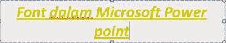 Mengatur Font( ukuran , jenis dan warna huruf) di dalam Microsoft Power Point