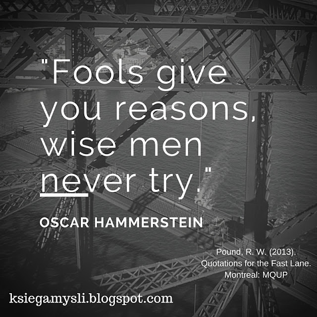 Fools give you reasons, wise men never try.