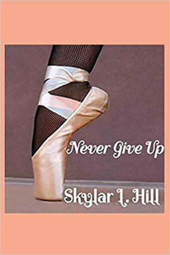 NEVER GIVE UP BY SKYLAR L. HILL