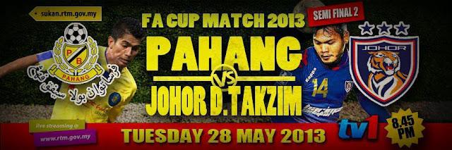 Live Streaming Pahang vs Johor Darul Takzim 28 Mei 2013 - Piala FA 2013