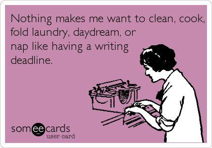 Nada me hace querer limpiar, cocinas, plegar la ropa, soñar despierta o echarme un siesta como tener una fecha de entrega