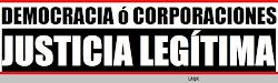 DEMOCRACIA o CORPORACIONES/ JUSTICIA LEGITIMA
