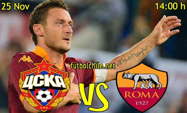 CSKA Moscow vs Roma - Champions League - 14:00 h - 25/11/2014