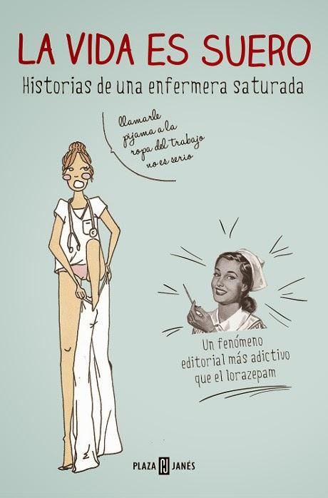 LIBRO - La Vida es Suero  Historias de una Enfermera Saturada  Enfermera Saturada (Plaza & Janes - 25 septiembre 2014)  Humor | Edición papel & ebook kindle
