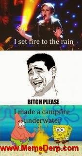 I Set Fire To The Rain Meme