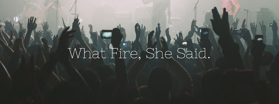 What Fire, She Said.