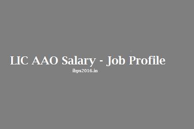 Job Profile - Salary of LIC AAO 2016