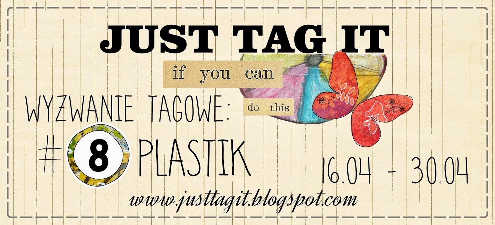 http://justtagit.blogspot.com/2015/04/wyzwanie-tagowe-8-plastik.html