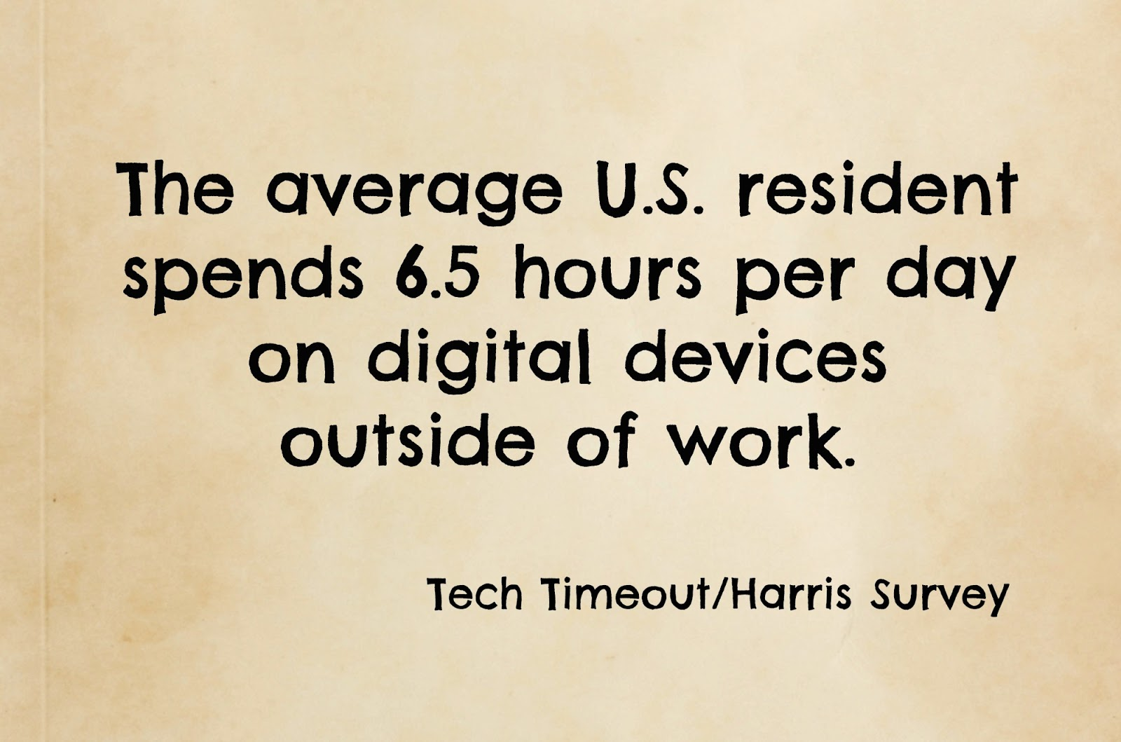 Take a Tech Timeout in 3 Easy Step - The average US resident spends 6.5 hours per day on digital devices outside of work