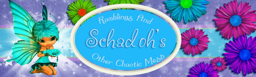 Schadoh's Ramblings and Other Chaotic Mess