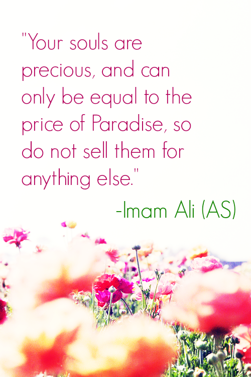 Your souls are precious, and can only be equal to the price of Paradise, so do not sell them for anything else.