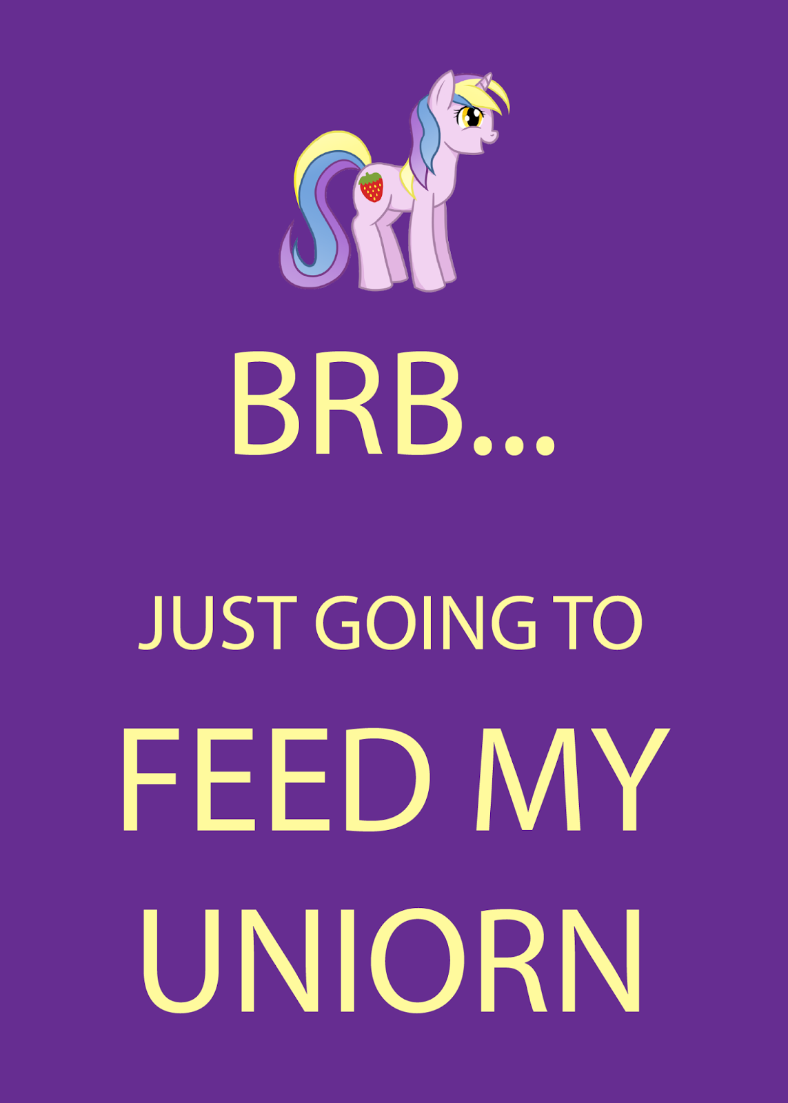 BRB... feeding my unicorn