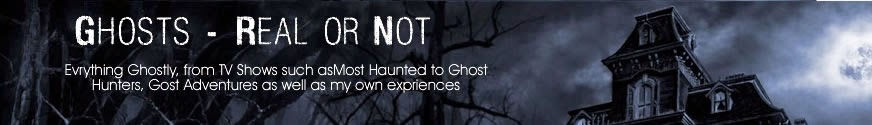 Ghosts - Real or Not?