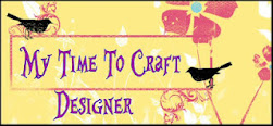 My Time to Craft Designer March 2012-October 2013