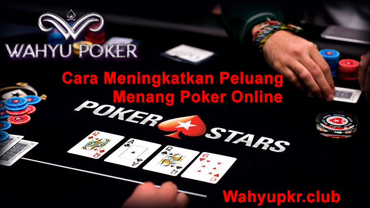 Cara Untuk Meningkatkan Peluang Menang Poker Online