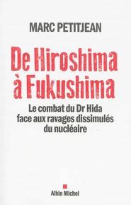 http://www.lalibrairie.com/tous-les-livres/de-hiroshima-a-fukushima-le-combat-du-dr-hida-face-aux-ravages-dissimules-du-nucleaire-petitjean-m-9782226312716.html