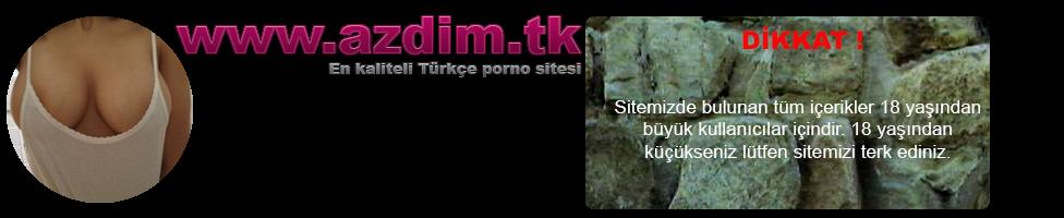 Azdım | Türkçe Porno Sitesi