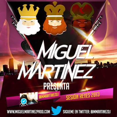 MIGUEL MARTINEZ (@MMARTINEZDJ) PRESENTA - SESIÓN REYES 2013 Miguel%2BMartinez%2B%2528%2540MMartinezDj%2529%2BPresenta%2B-%2BSesi%25C3%25B3n%2BReyes%2B2013