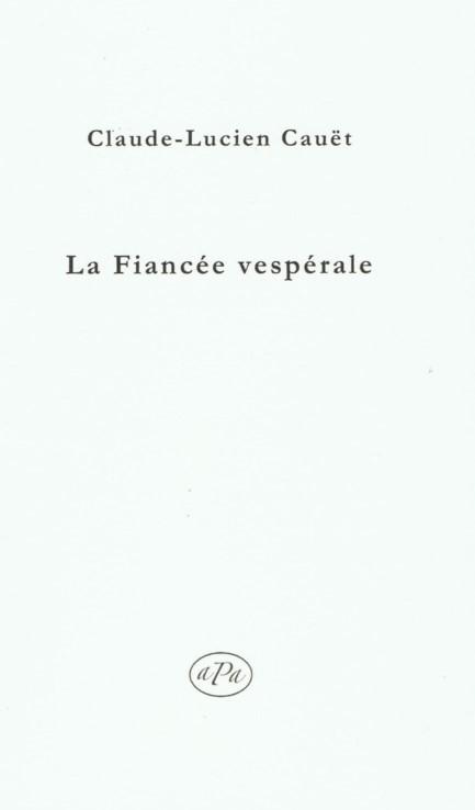 Claude-Lucien  CAUËT, LA FIANCÉE VESPÉRALE, Frontispice de Alice Massénat, Éditions aPa, 2019