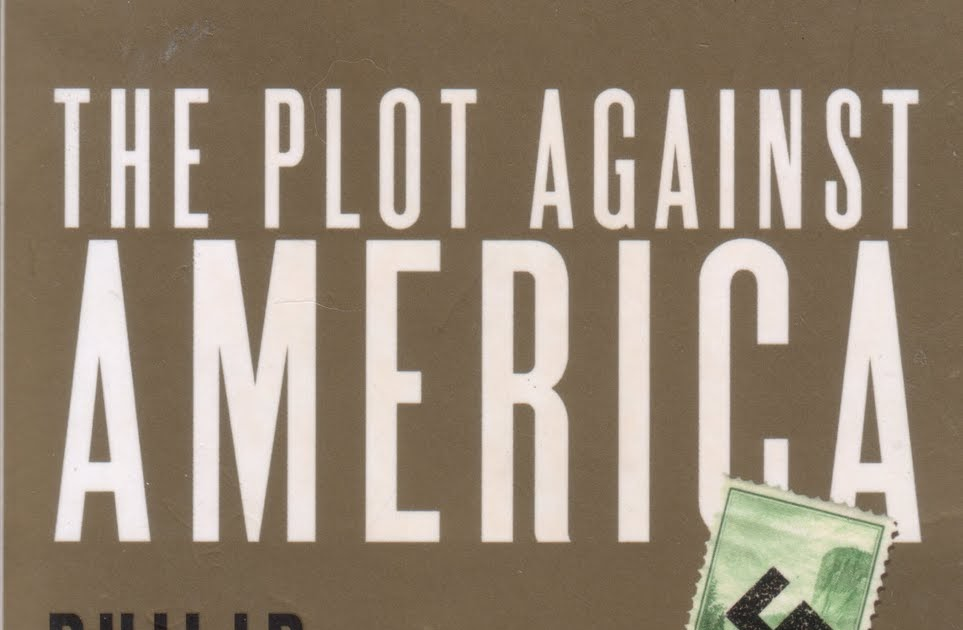 essay plot against america Such is certainly the case in philip roth's the plot against america (2004), a  novel that describes an alternative history  army against nazis and returns to  new jersey a broken man  ted gioia is publishing essays on his.