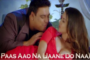 Paas Aao Na (Jaane Do Naa)
