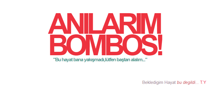 ANILARIM BOMBOŞ!