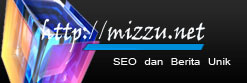 Mizzu.net - Tutorial SEO, Berita Unik Menarik, dan Buku SEO gratis