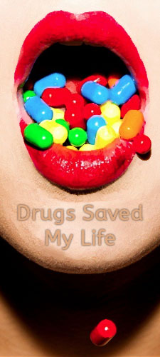 Drugs Saved My Life