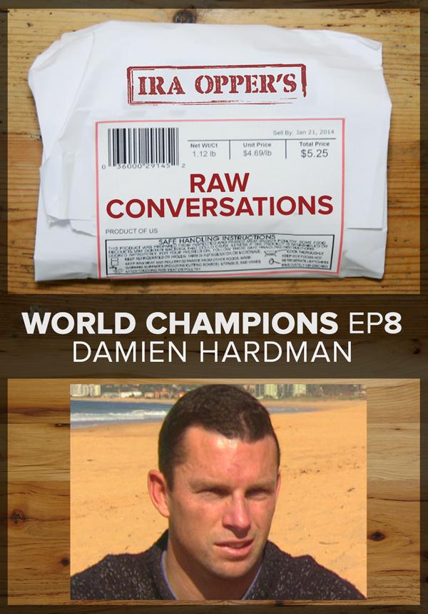 Raw Conversations - World Champions - Episode 8 - Damien Hardman (2015)