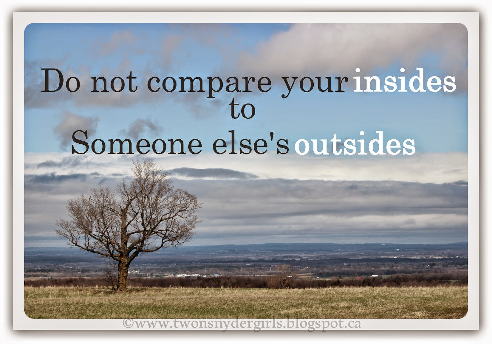 Do not compare your insides to someone else's outsides