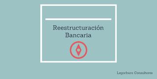 Reestructuración Bancaria