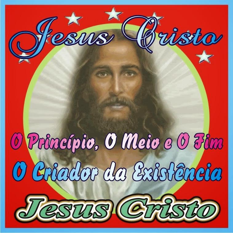 O Princípio, O Meio e O Fim Jesus Cristo