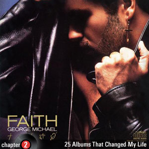 25 Albums That Changed My Life: Chapter 2: George Michael - Faith