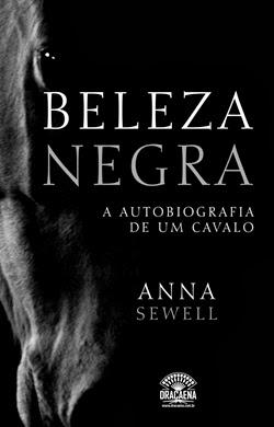 Beleza Negra - A autobiografia de um cavalo * Anna Sewell